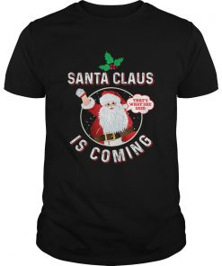 Santa Claus Is Coming Thats What She Said Adult Christmas  Unisex