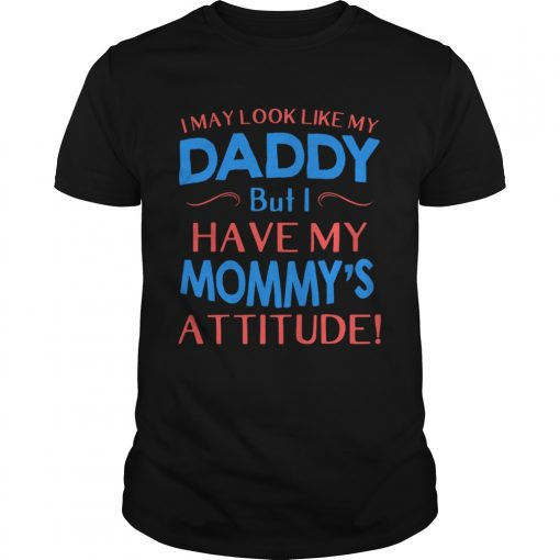 i may look like my daddy but i have my mommys attitude  Unisex