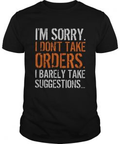 Im sorry I dont take orders I barely take suggestions  Unisex