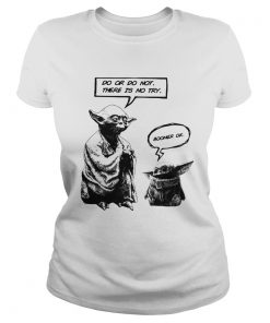 Master Yoda do or do not there is not try Baby Yoda boomer ok  Classic Ladies