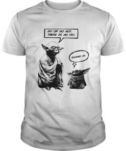 Master Yoda do or do not there is not try Baby Yoda boomer ok  Unisex