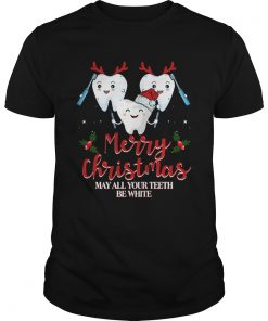 Merry christmas may all your teeth be wihite  Unisex