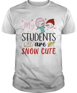 My Students Are Snow Cute  LlMlTED EDlTlON Unisex
