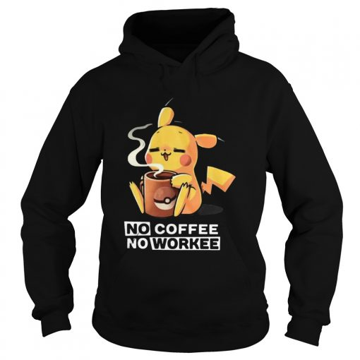 Pikachu No coffee no workee  Hoodie