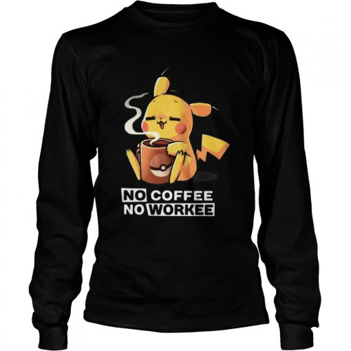 Pikachu No coffee no workee  LongSleeve