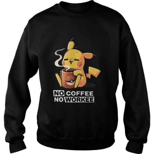 Pikachu No coffee no workee  Sweatshirt