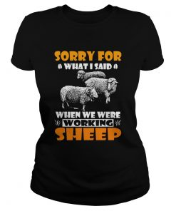 Sorry For What I Said When We Were Working Sheep  Classic Ladies