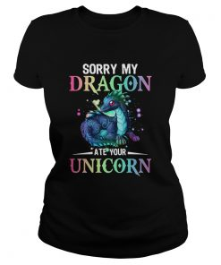 Sorry My Dragon Ate Your Unicorn  Classic Ladies