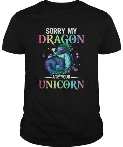 Sorry My Dragon Ate Your Unicorn  Unisex