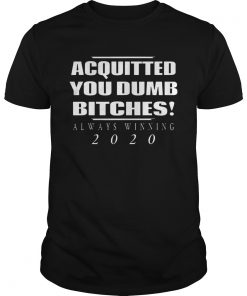 Acquitted You Dumb Bitches Always Winning 2020  Unisex