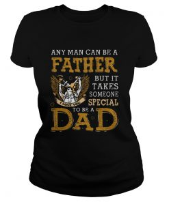 Any man can be a father but it takes someone special to be a dad  Classic Ladies