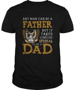 Any man can be a father but it takes someone special to be a dad  Unisex
