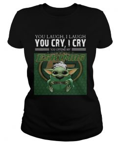 Baby Yoda you laugh I laugh you cry I cry you offend my Edmonton Eskimos I kill you  Classic Ladies