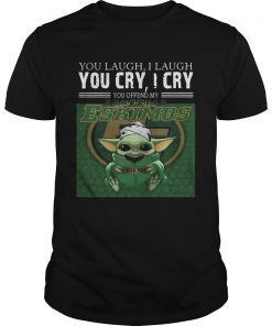 Baby Yoda you laugh I laugh you cry I cry you offend my Edmonton Eskimos I kill you  Unisex