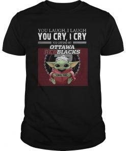 Baby Yoda you laugh I laugh you cry I cry you offend my Ottawa Redblacks I kill you  Unisex