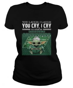 Baby Yoda you laugh I laugh you cry I cry you offend my Saskatchewan Roughriders  Classic Ladies