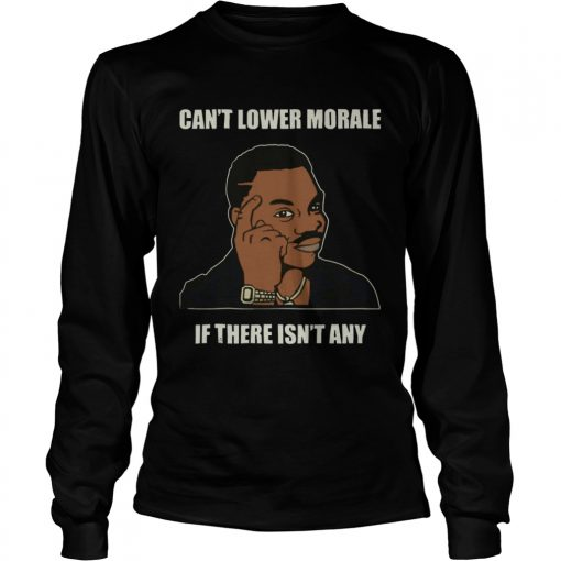 Cant Lower Morale If There Isnt Any  LongSleeve