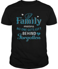 Family Means No One Gets Left Behind Or Forgotten  Unisex