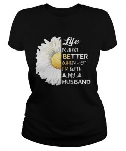 Life Is Just Better When Im With My Husband Sunflower White  Classic Ladies