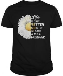 Life Is Just Better When Im With My Husband Sunflower White  Unisex