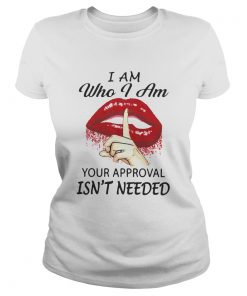 Lips I Am Who I Am Your Approval Isnt Needed  Classic Ladies