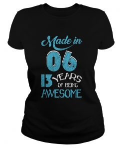 Made In 06 13 Years Of Being Awesome  Classic Ladies