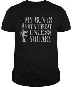 My gun is not a threat unless you are  Unisex