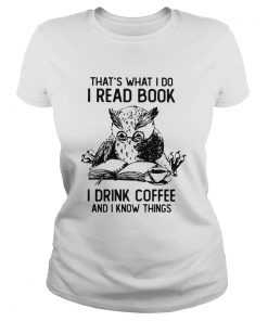 Owl Thats What I Do I Read Book I Drink Coffee And Knows Things  Classic Ladies