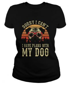 Sorry I Cant I Have Plans With My Dog Vintage  Classic Ladies