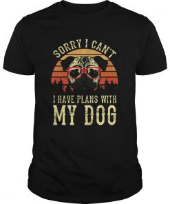 Sorry I Cant I Have Plans With My Dog Vintage  Unisex