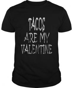 Tacos are My Valentine Tacos Lover Valentines Day  Unisex
