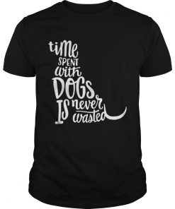 Time Spent With Dogs Is Never Wasted Dog Lovers  Unisex