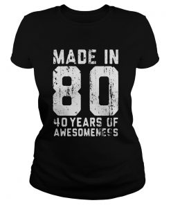 made in 80 40 years of awesomeness  Classic Ladies