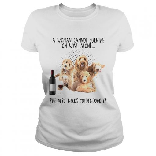 A Woman Cannot Survive On Wine Alone She Also Needs Goldendoodles  Classic Ladies