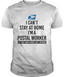 I cant stay at home Im a Postal Worker we fight when others cant anymore  Unisex