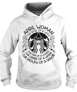 Starbucks April woman the soul of a witch the fire of a lioness  Hoodie