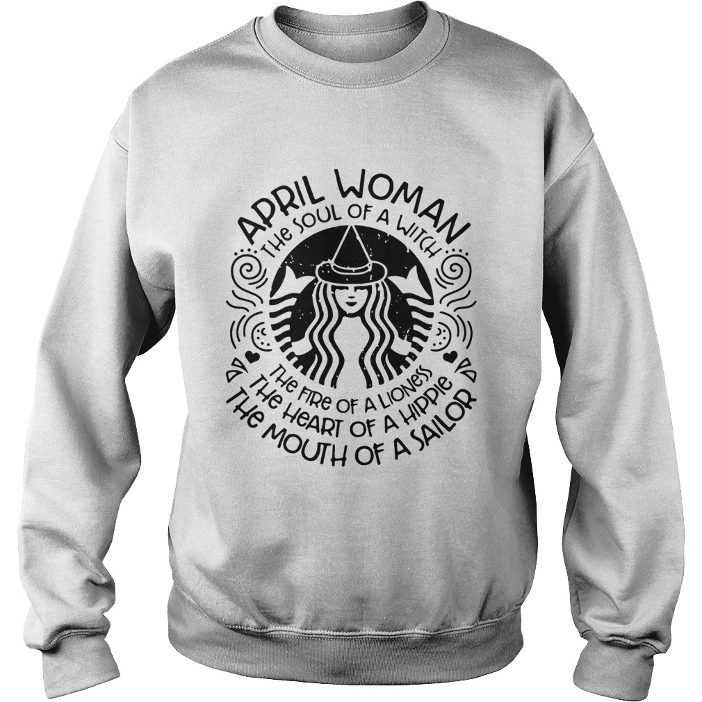 Starbucks April woman the soul of a witch the fire of a lioness  Sweatshirt