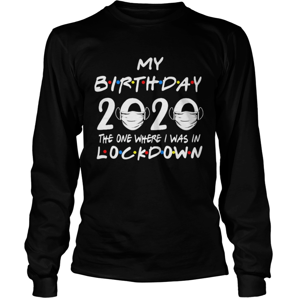 My birthday 2020 the one where I was in lockdown mask covid19  Long Sleeve