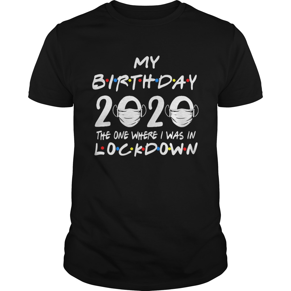My birthday 2020 the one where I was in lockdown mask covid19  Unisex