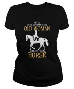 Never Underestimate An Old Woman Who Rides A Horse  Classic Ladies
