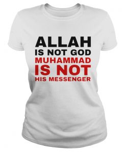 Allah Is Not God Muhammad Is Not His Messenger  Classic Ladies
