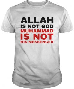 Allah Is Not God Muhammad Is Not His Messenger  Unisex
