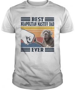 Best Neapolitan Mastiff Dad Ever Vintage  Unisex