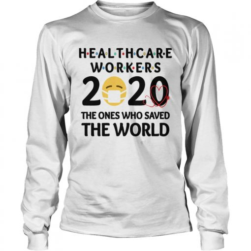 Healthcare Workers The Ones Who Saved The World  Long Sleeve