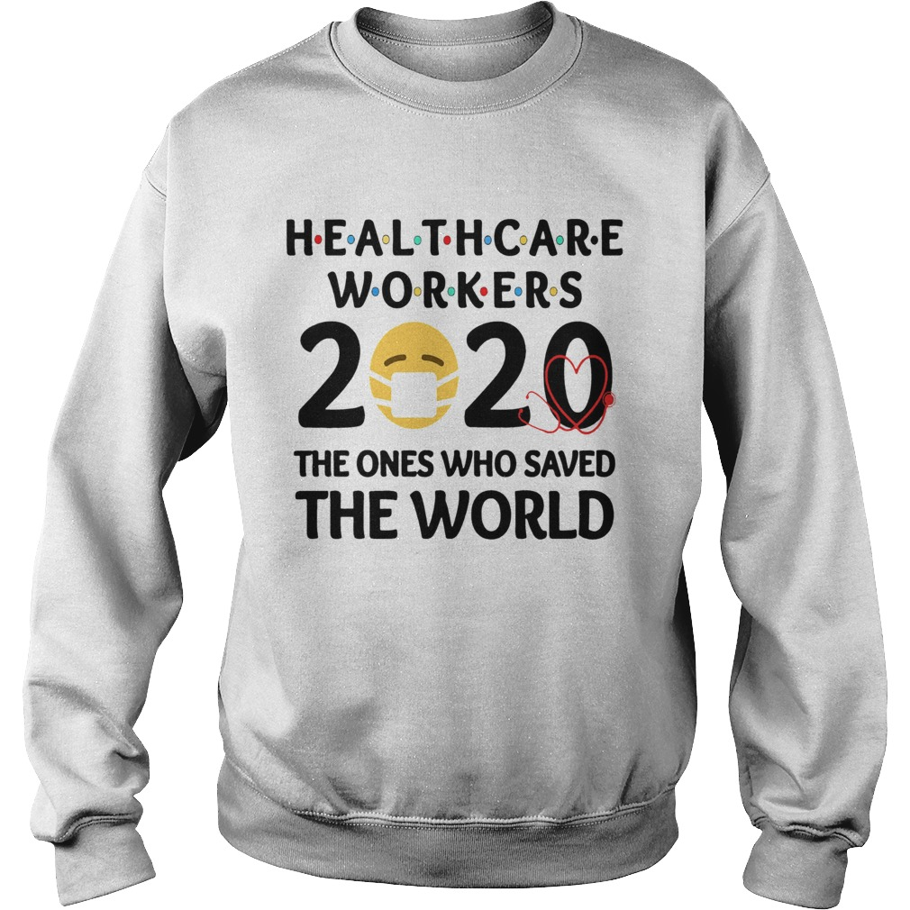 Healthcare Workers The Ones Who Saved The World  Sweatshirt