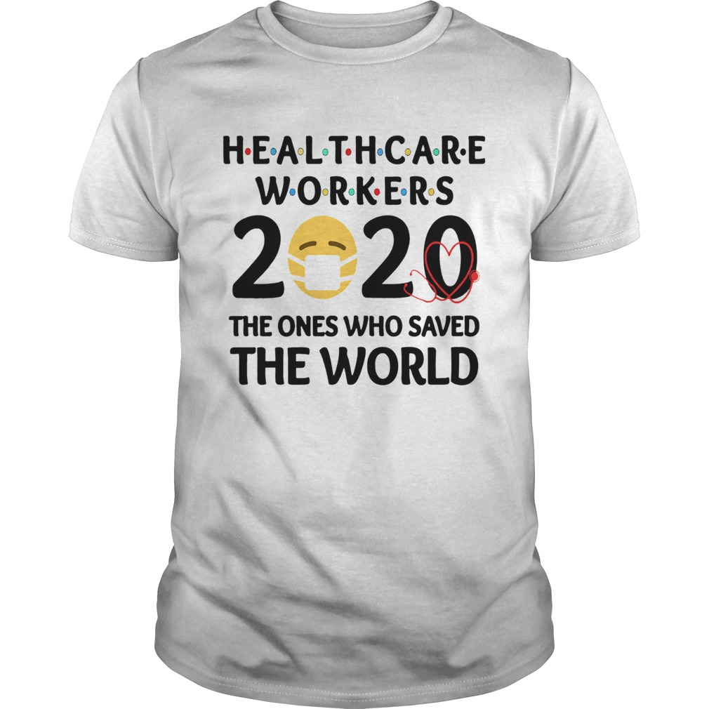 Healthcare Workers The Ones Who Saved The World  Unisex