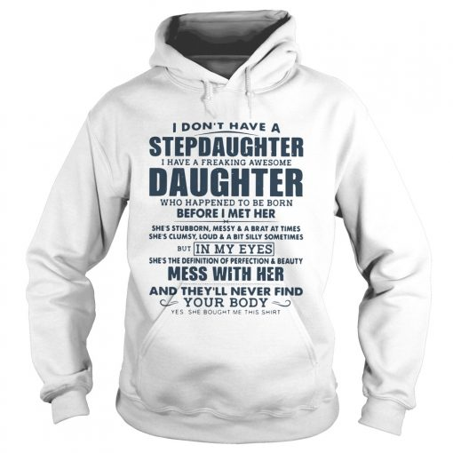 I Dont Have A Stepdaughter I Have A Freaking Awesome Daughter Mess With Her  Hoodie