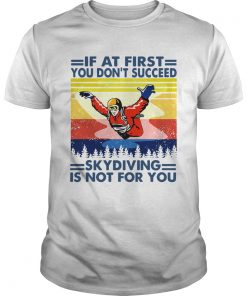 If At First You Dont Succeed Skydiving Is Not For You Vintage Version  Unisex