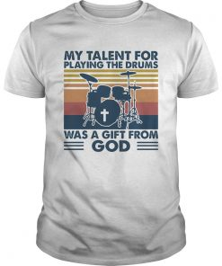 My talent for playing the drums was a gift from god vintage  Unisex