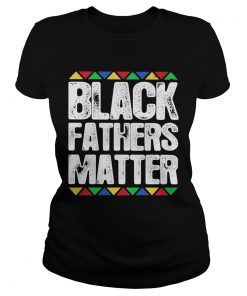 Black fathers matter  Classic Ladies